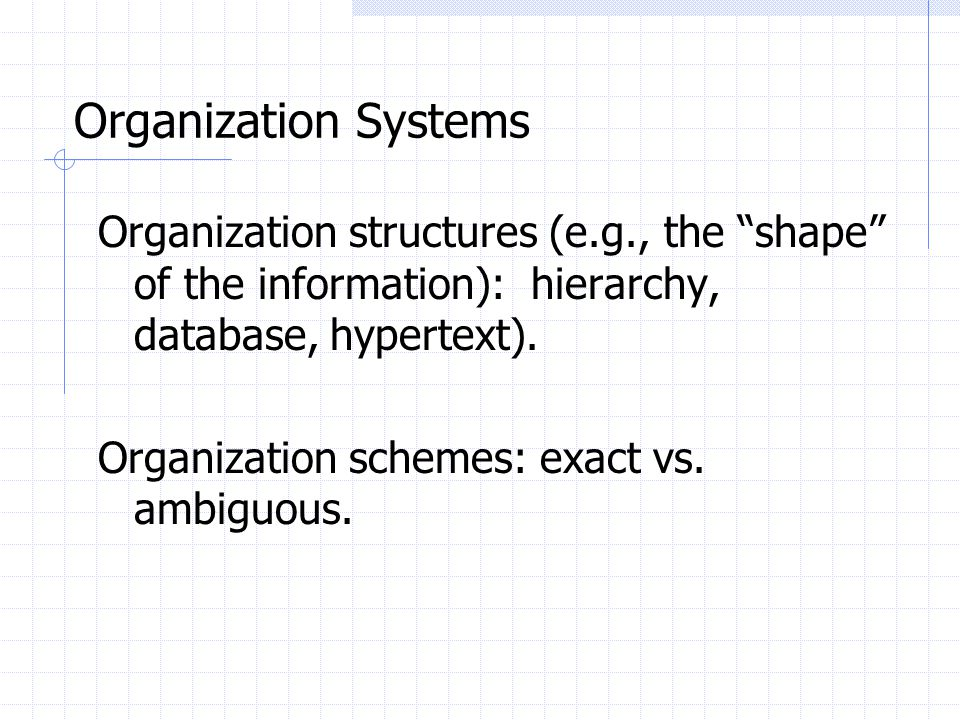 Organization Systems Organization structures (e.g., the shape of the information): hierarchy, database, hypertext).