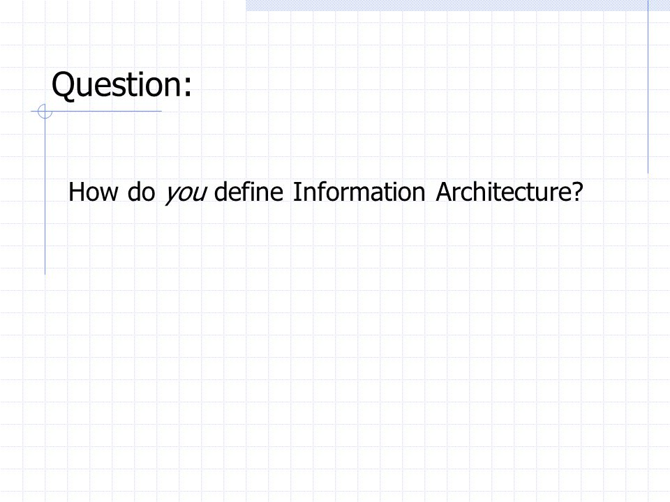 Question: How do you define Information Architecture