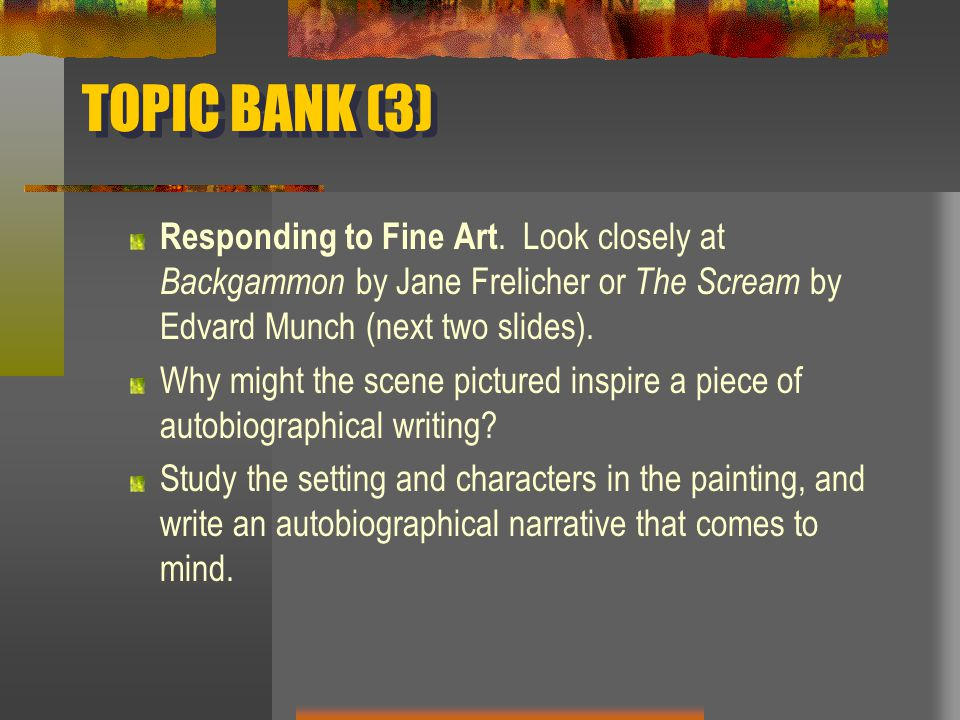 TOPIC BANK (3) Responding to Fine Art. Look closely at Backgammon by Jane Frelicher or The Scream by Edvard Munch (next two slides).