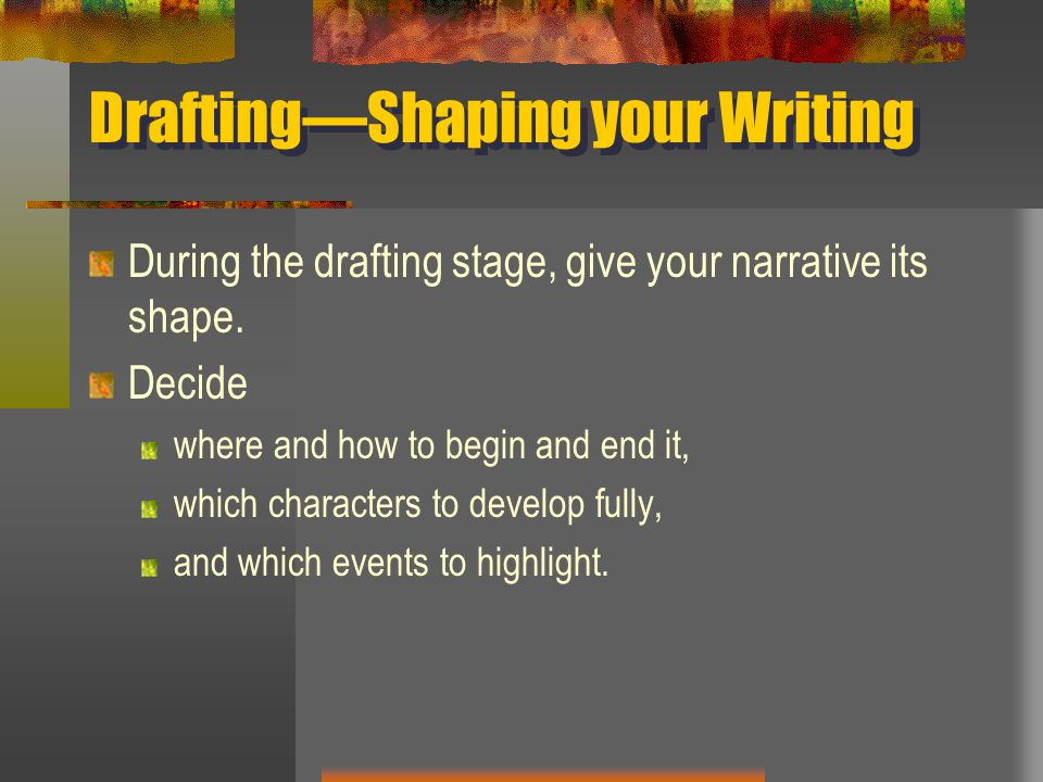 Drafting—Shaping your Writing