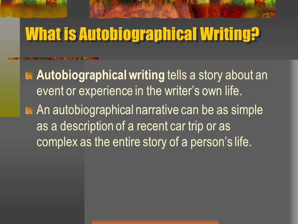 What is Autobiographical Writing