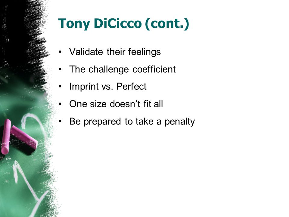 Tony DiCicco (cont.) Validate their feelings The challenge coefficient