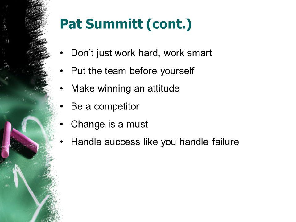 Pat Summitt (cont.) Don't just work hard, work smart