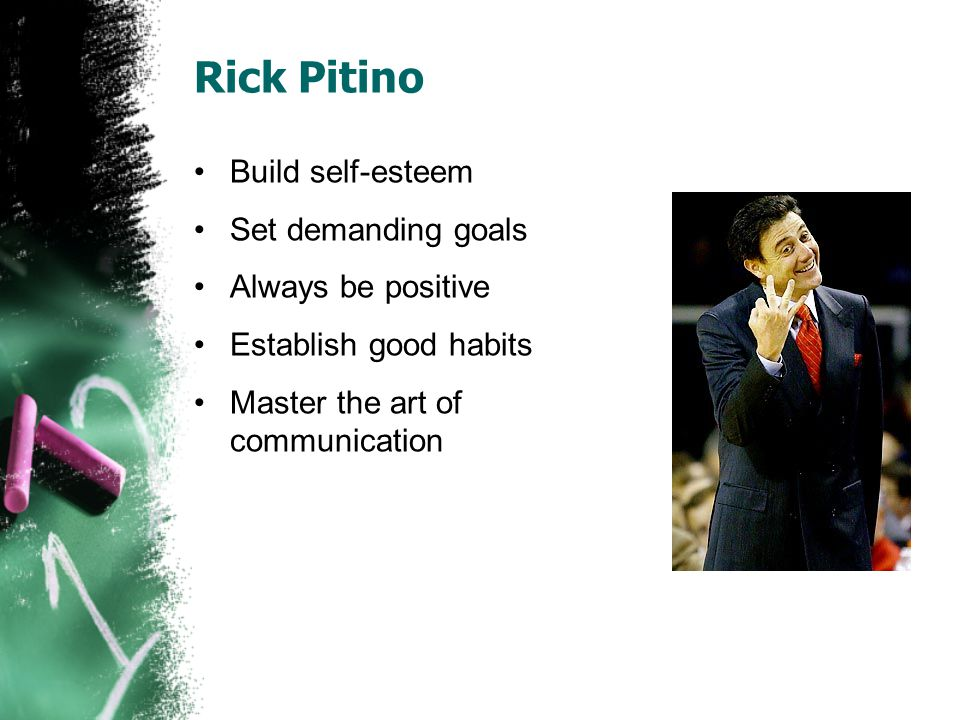 Rick Pitino Build self-esteem Set demanding goals Always be positive