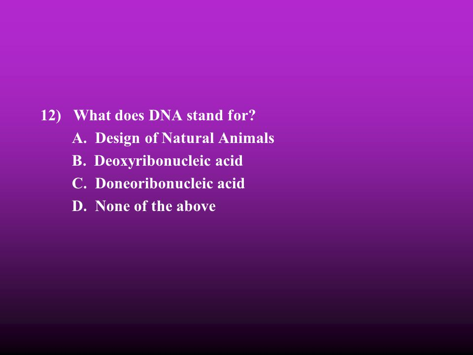 12) What does DNA stand for