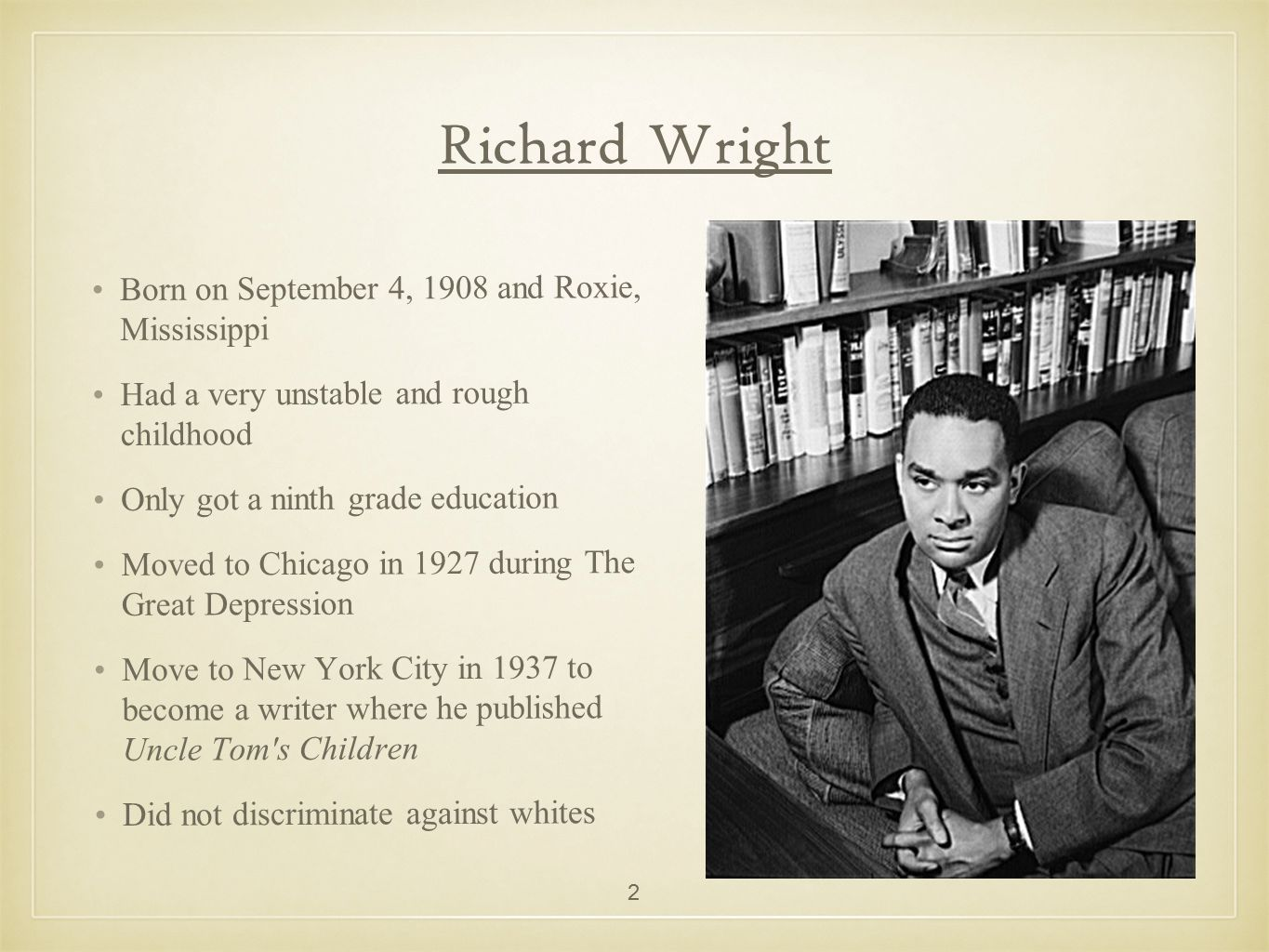 Richard Wright Born on September 4, 1908 and Roxie, Mississippi