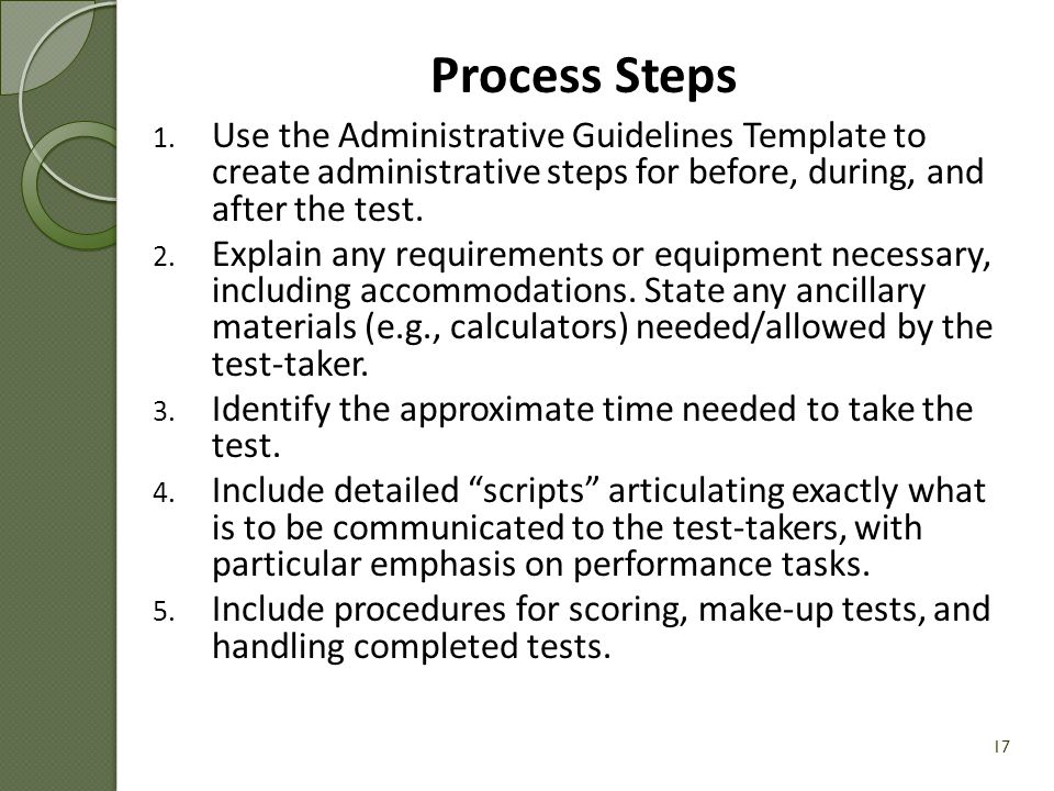 Process Steps Use the Administrative Guidelines Template to create administrative steps for before, during, and after the test.