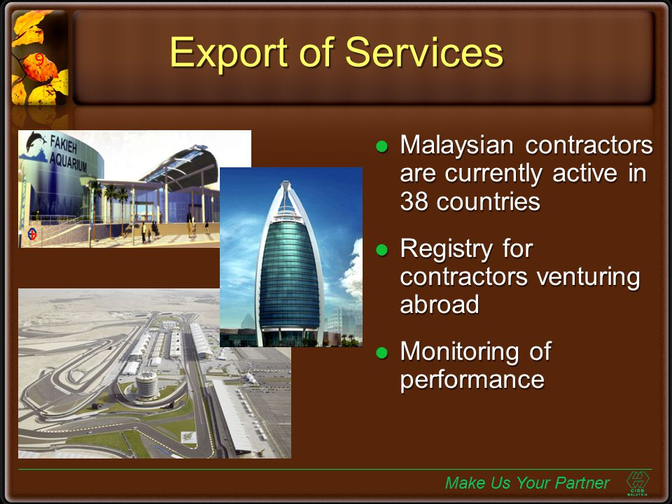 Export of Services 9. Malaysian contractors are currently active in 38 countries. Registry for contractors venturing abroad.