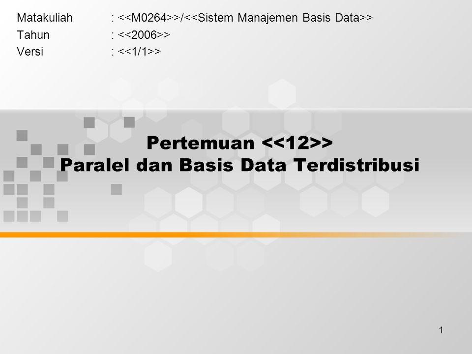 Pertemuan <<12>> Paralel dan Basis Data Terdistribusi