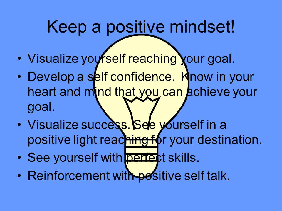 Keep a positive mindset!