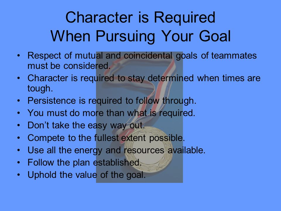 Character is Required When Pursuing Your Goal