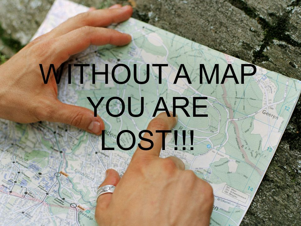 Without a Map – YOU ARE LOST!