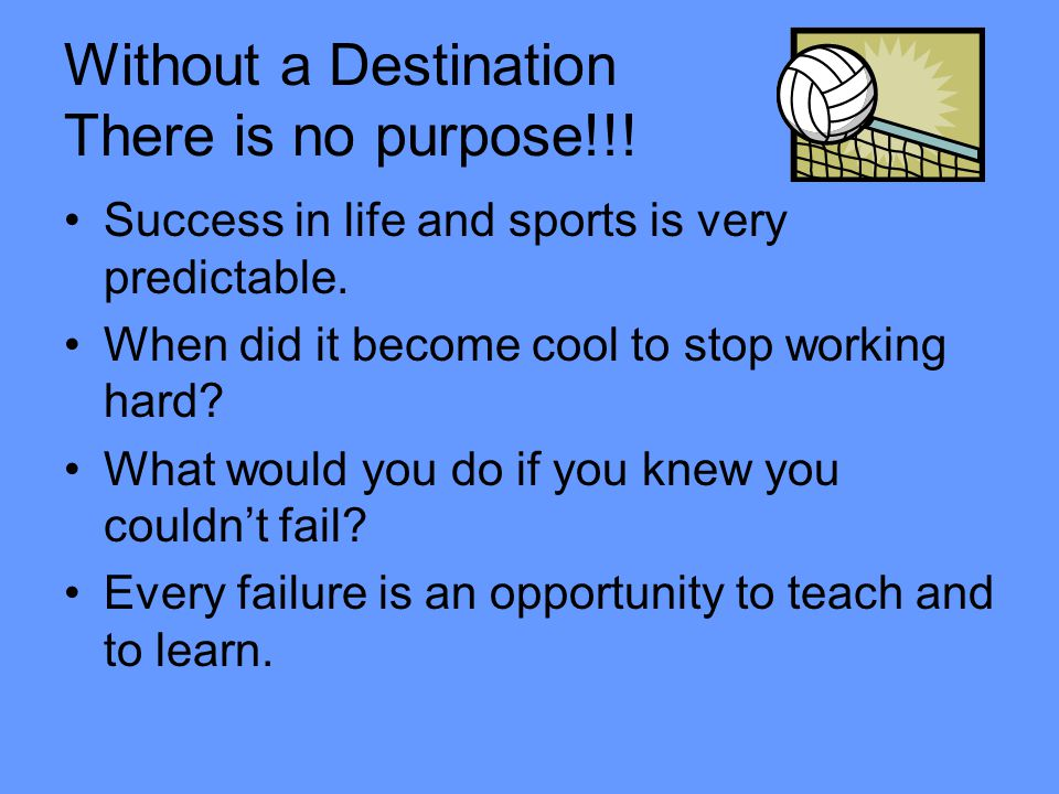 Without a Destination There is no purpose!!!
