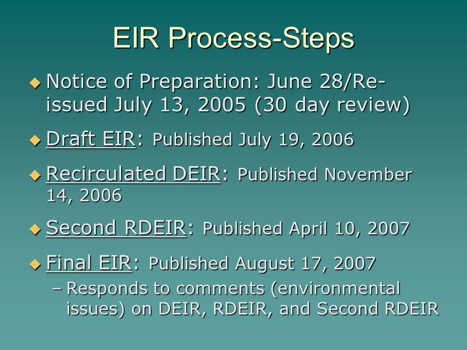EIR Process-Steps Notice of Preparation: June 28/Re-issued July 13, 2005 (30 day review) Draft EIR: Published July 19, 2006.