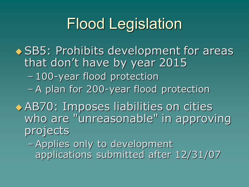 Flood Legislation SB5: Prohibits development for areas that don't have by year 2015. 100-year flood protection.