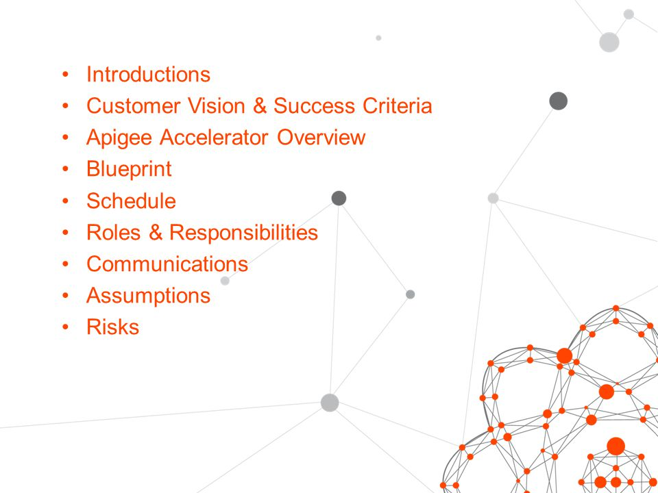 Introductions Customer Vision & Success Criteria. Apigee Accelerator Overview. Blueprint. Schedule.