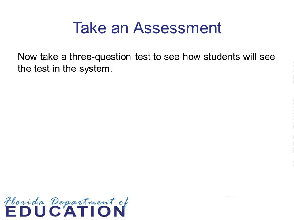 Take an Assessment Now take a three-question test to see how students will see the test in the system.