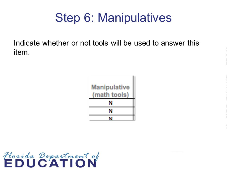 Step 6: Manipulatives Indicate whether or not tools will be used to answer this item.