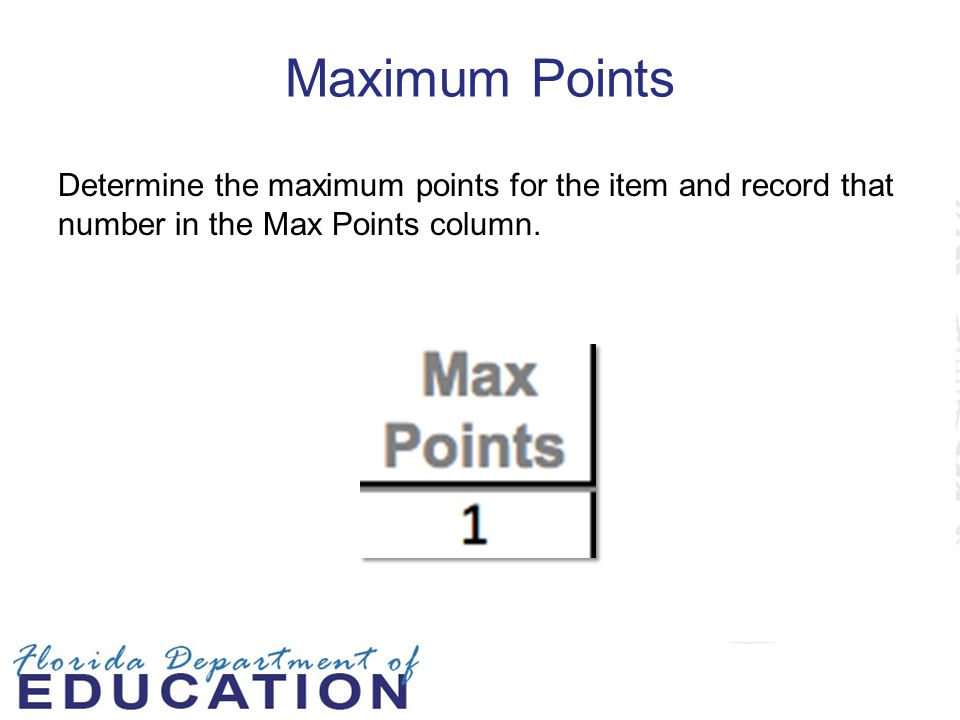 Maximum Points Determine the maximum points for the item and record that number in the Max Points column.