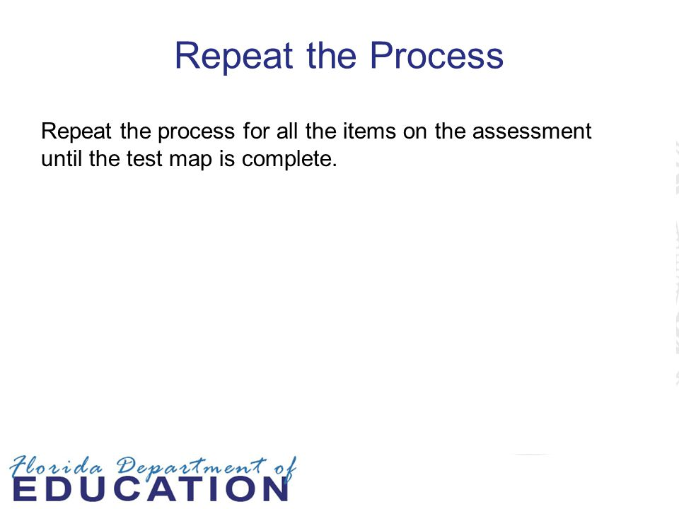 Repeat the Process Repeat the process for all the items on the assessment until the test map is complete.