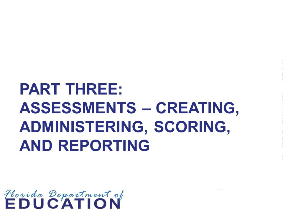 Part Three: Assessments – Creating, Administering, Scoring, and Reporting
