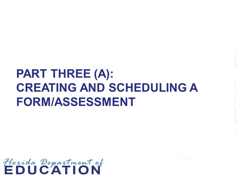Part Three (A): Creating and Scheduling A Form/Assessment