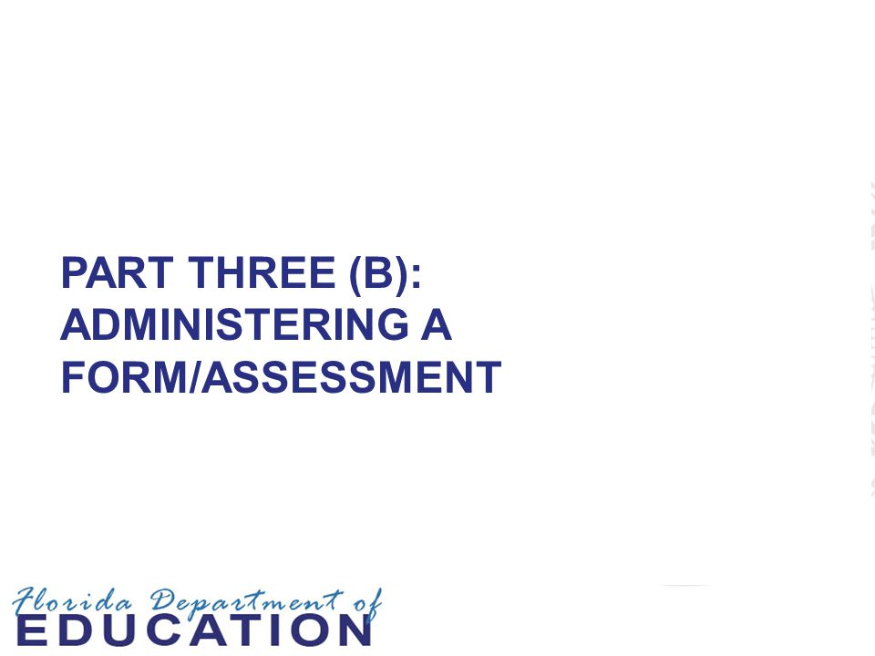 Part Three (B): Administering A Form/Assessment