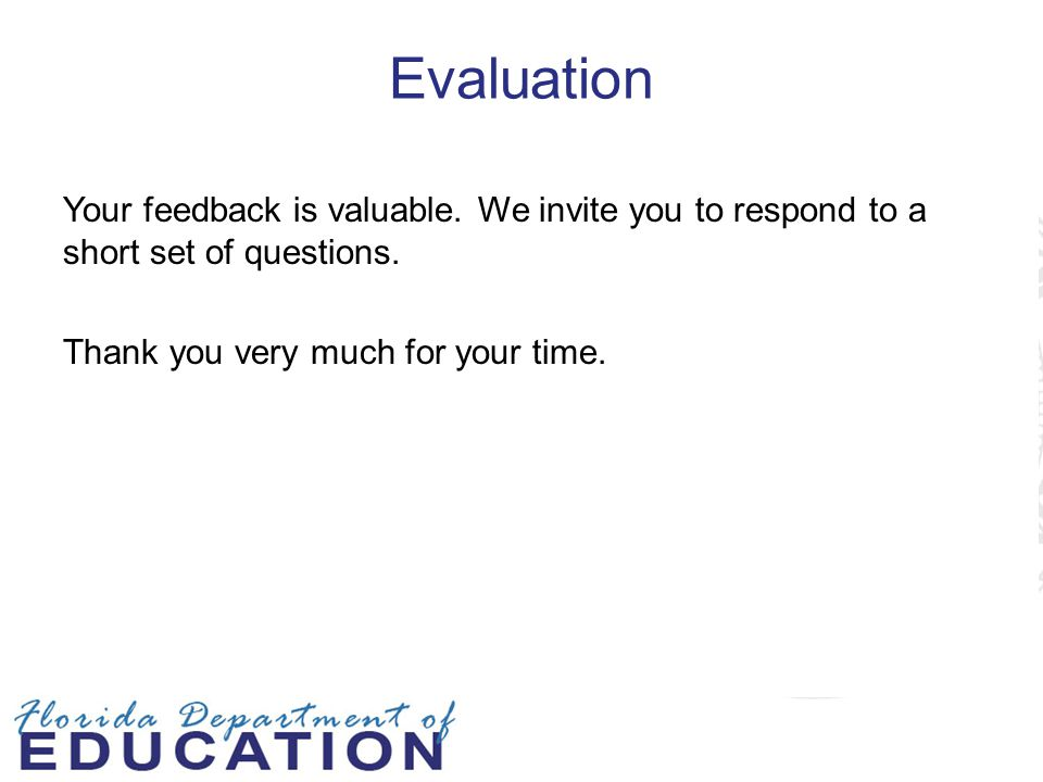 Evaluation Your feedback is valuable. We invite you to respond to a short set of questions.