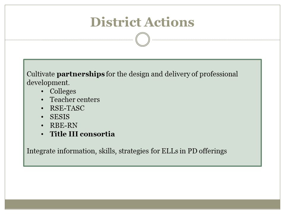 District Actions Cultivate partnerships for the design and delivery of professional development. Colleges.