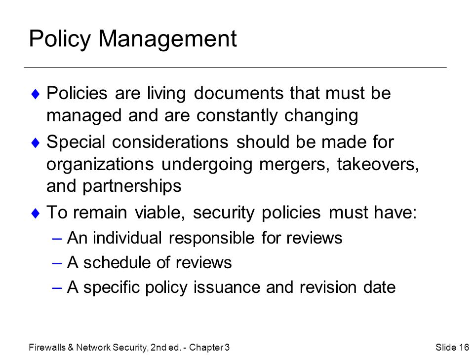Policy Management Policies are living documents that must be managed and are constantly changing.