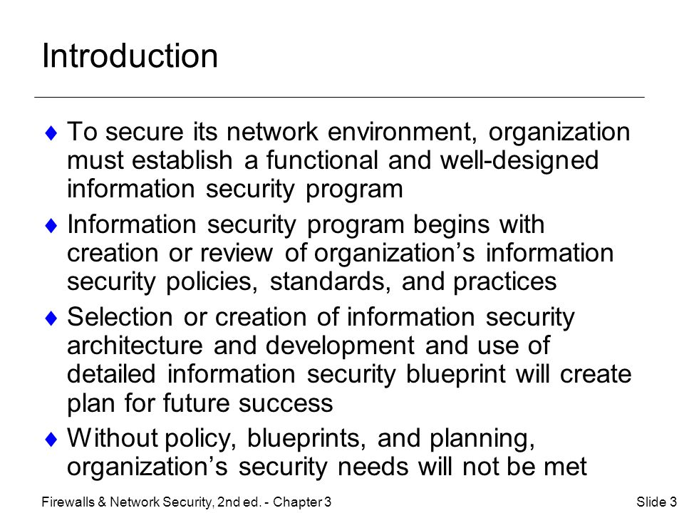 Introduction To secure its network environment, organization must establish a functional and well-designed information security program.