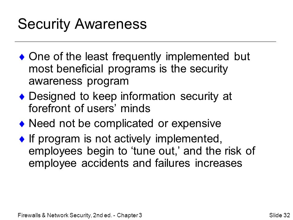 Security Awareness One of the least frequently implemented but most beneficial programs is the security awareness program.