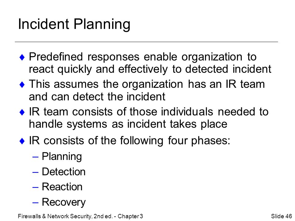 Incident Planning Predefined responses enable organization to react quickly and effectively to detected incident.