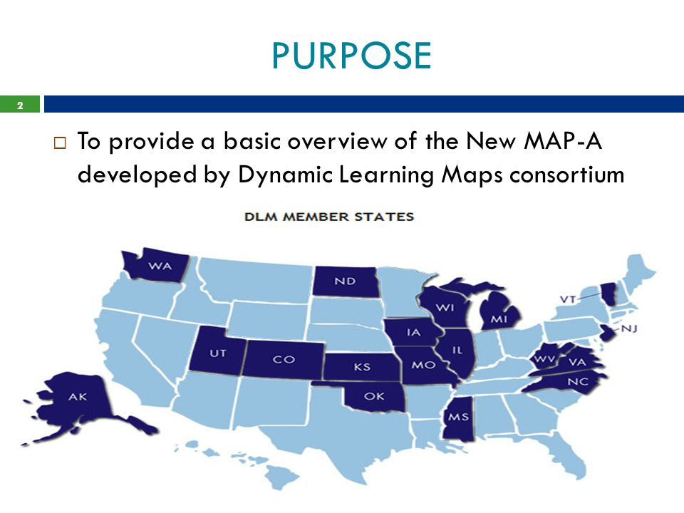 PURPOSE To provide a basic overview of the New MAP-A developed by Dynamic Learning Maps consortium.