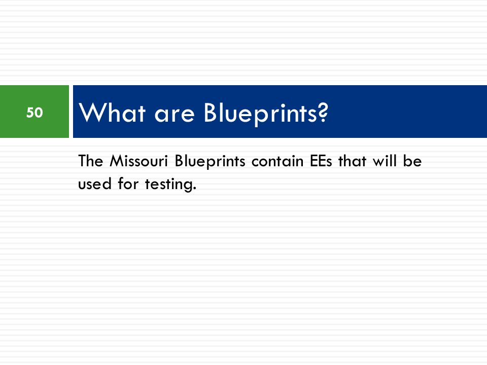 What are Blueprints The Missouri Blueprints contain EEs that will be used for testing.