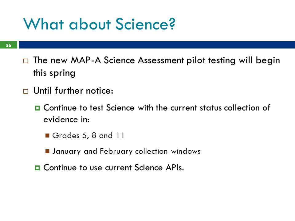 What about Science The new MAP-A Science Assessment pilot testing will begin this spring. Until further notice: