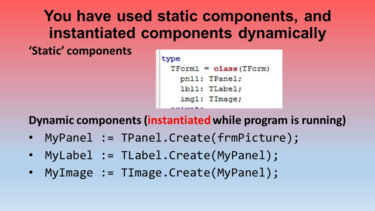 You have used static components, and instantiated components dynamically