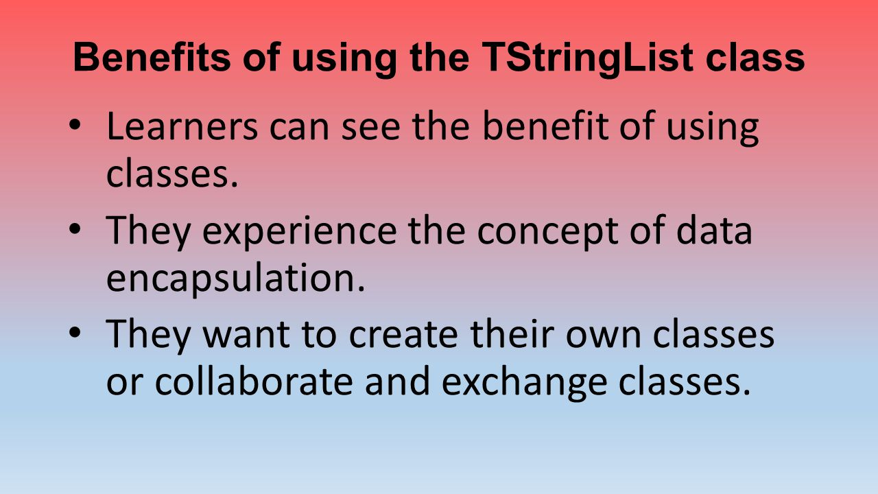 Benefits of using the TStringList class