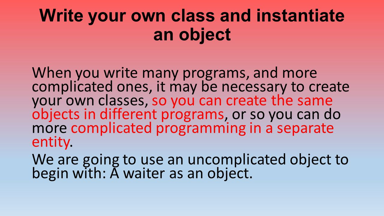 Write your own class and instantiate an object