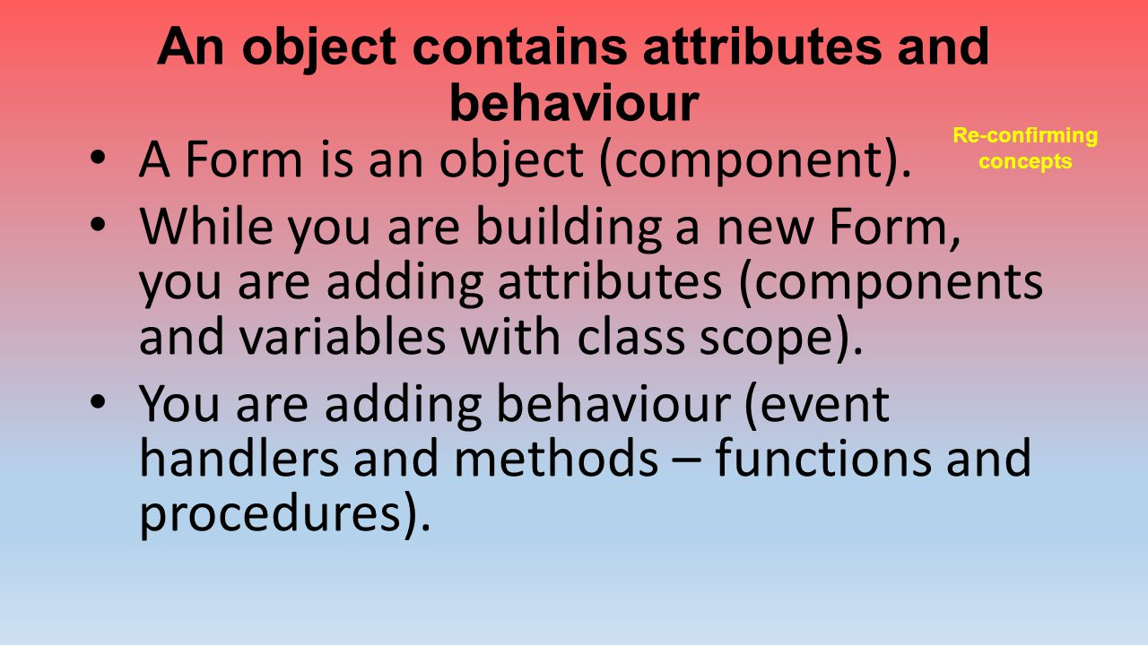An object contains attributes and behaviour