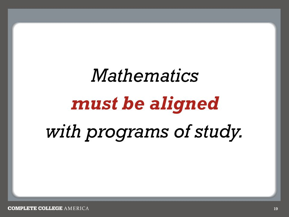 Mathematics must be aligned with programs of study.
