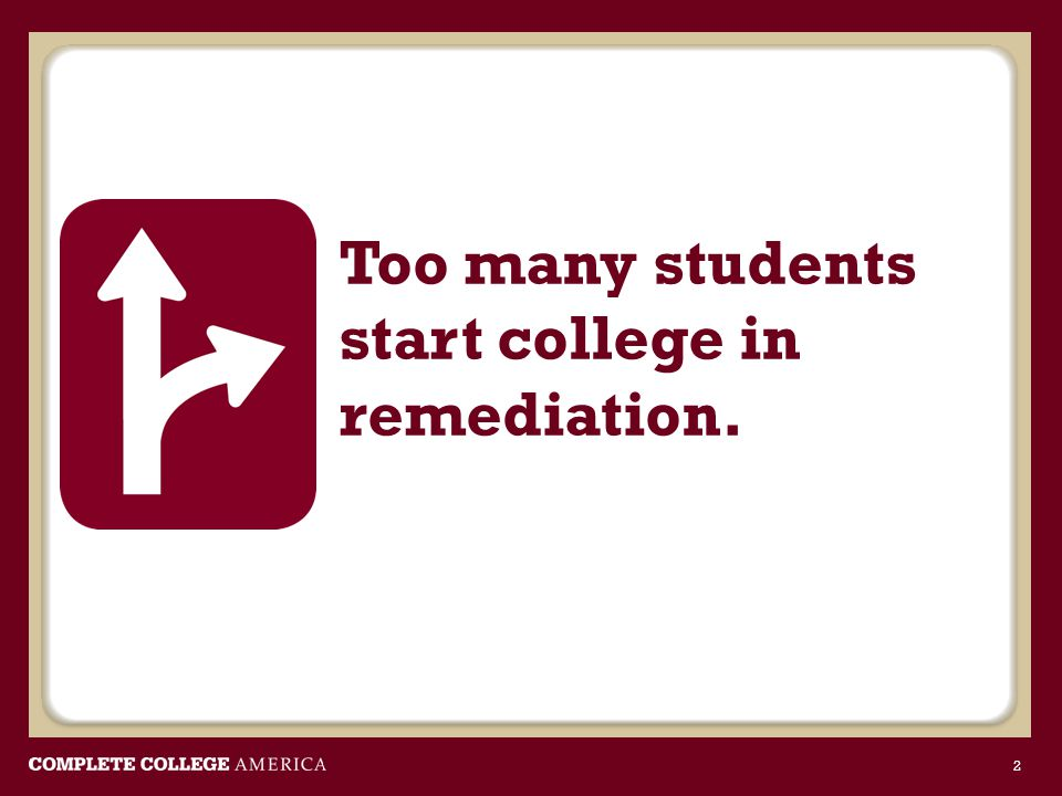Too many students start college in remediation.