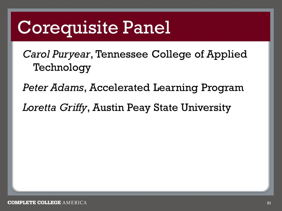 Corequisite Panel Carol Puryear, Tennessee College of Applied Technology. Peter Adams, Accelerated Learning Program.