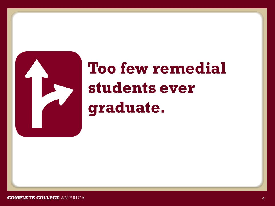 Too few remedial students ever graduate.
