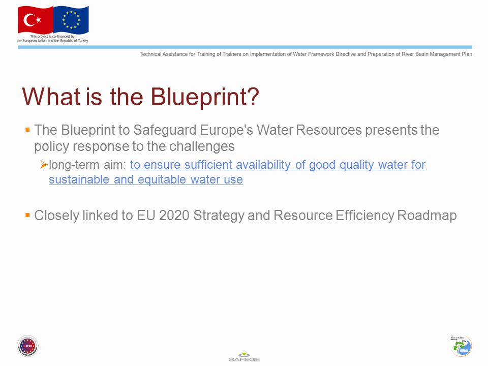What is the Blueprint The Blueprint to Safeguard Europe s Water Resources presents the policy response to the challenges.