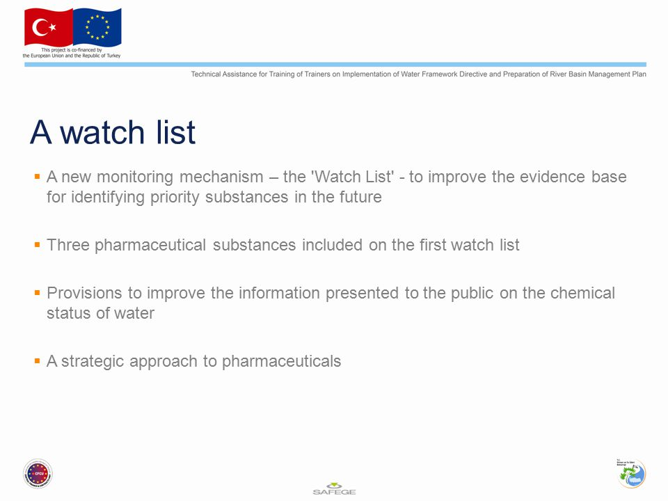 A watch list A new monitoring mechanism – the Watch List - to improve the evidence base for identifying priority substances in the future.