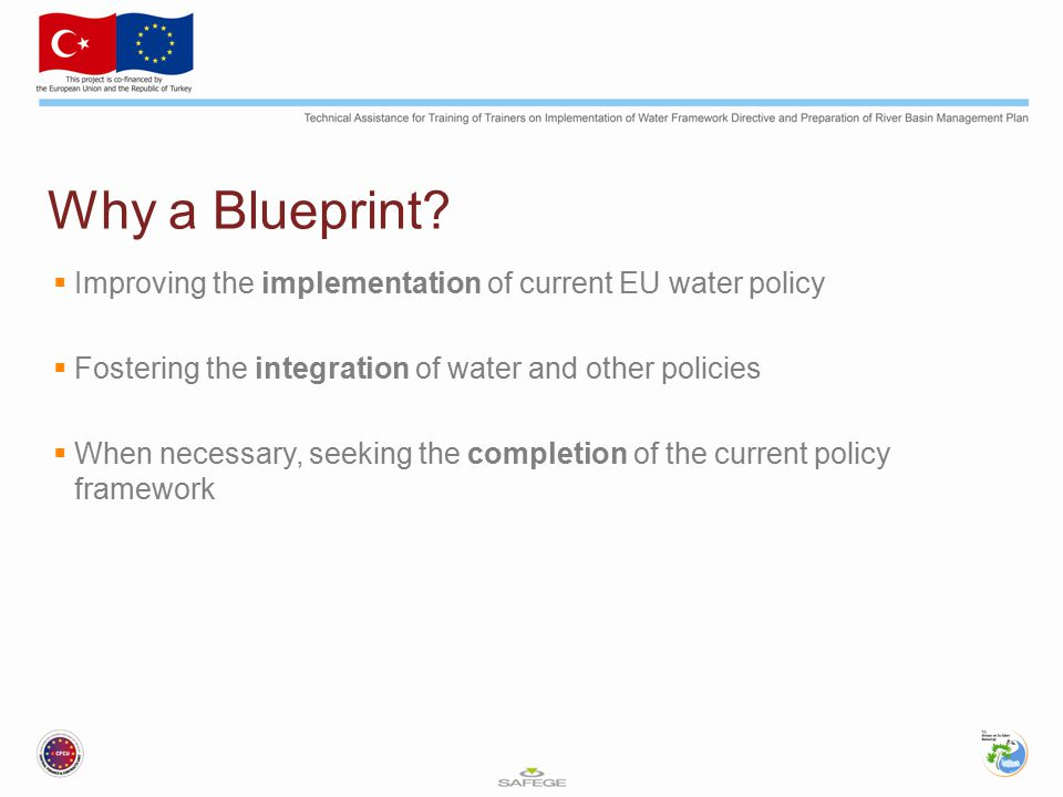 Why a Blueprint Improving the implementation of current EU water policy. Fostering the integration of water and other policies.