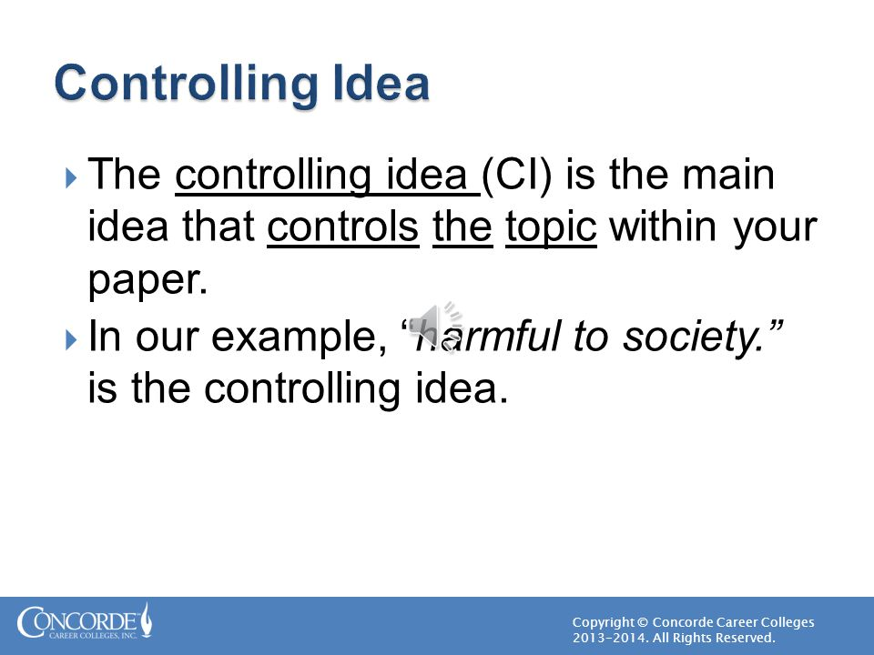 Controlling Idea The controlling idea (CI) is the main idea that controls the topic within your paper.