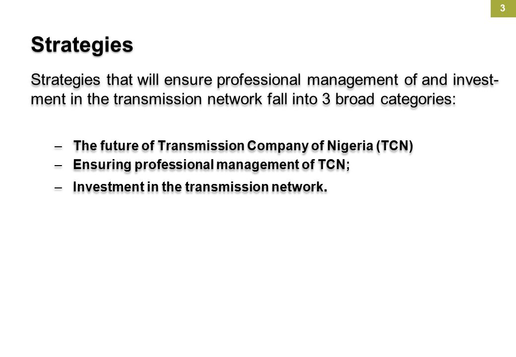 Strategies Strategies that will ensure professional management of and invest-ment in the transmission network fall into 3 broad categories: