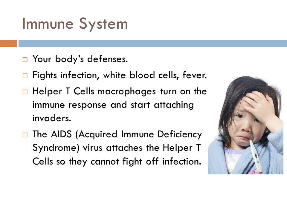 Immune System Your body's defenses.